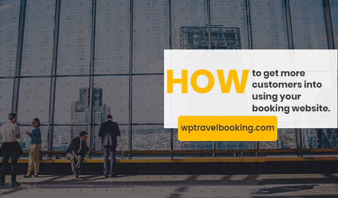 How to get more customers into using your booking website